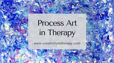Process Art in Therapy   Creativity in Therapy