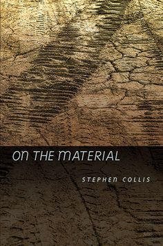 """""""On the Material"""" by Stephen Collis - winner of the 2011 Dorothy Livesay Poetry Prize"""