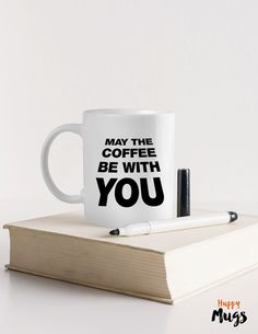 Funny mug May the coffee be with you Boyfriend gift by HuppyMugs