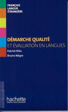 Démarche qualité et évaluation en langues / Bruno Mégre, Patrick Riba http://absysnetweb.bbtk.ull.es/cgi-bin/abnetopac01?TITN=525993