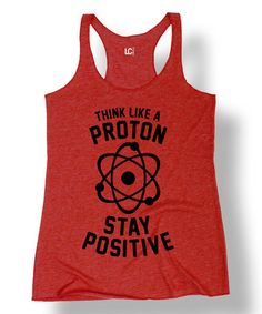 Another great find on #zulily! Red 'Think Like A Proton' Racerback Tank #zulilyfinds