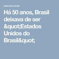 "Há 50 anos, Brasil deixava de ser ""Estados Unidos do Brasil"""