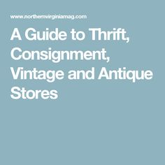 A Guide to Thrift, Consignment, Vintage and Antique Stores