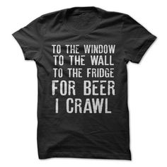 For Beer I Crawl, check out this shirt and all our other hilarious beer drinking shirts now!