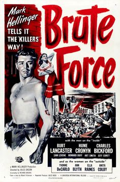 Brute Force (1947) directed by Jules Dassin - Mark Hellinger was the producer. With Burt Lancaster, an unforgettable Hume Cronyn, and a supporting cast including Ella Raines and Yvonne De Carlo.