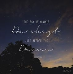 it's aways darkest just before the dawn Dawn Quotes, Mental Health News, Before The Dawn, Recovery Quotes, Happy Words, Speak Life, Fight Club, Meaningful Words, Inspire Me