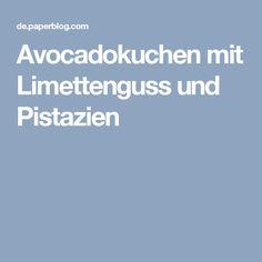 Avocadokuchen mit Limettenguss und Pistazien