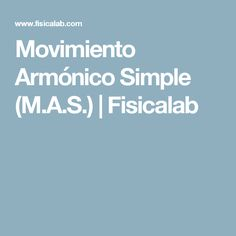 Movimiento Armónico Simple (M.A.S.) | Fisicalab