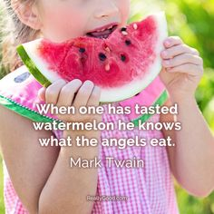 When one has tasted #watermelon he knows what the angels eat. Mark Twain