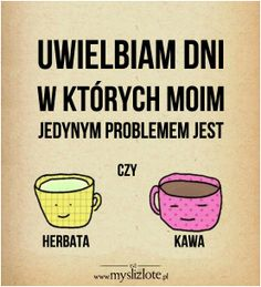 I love days when my only problem is 'tea or coffee? Positive Quotes For Life, Positive Thoughts, Life Quotes, Staff Motivation, Quotes About Strength, Funny Posts, Motto, Quotations, Funny Quotes