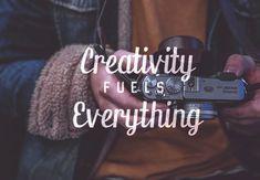 Creativity Fuels Everything in Creativity