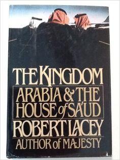 The Kingdom: Arabia & The House of Sa'ud: Robert Lacey: 9780151472604: Amazon.com: Books