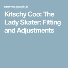 Kitschy Coo: The Lady Skater: Fitting and Adjustments