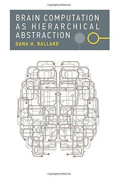 Brain Computation as Hierarchical Abstraction (Computational Neuroscience): Dana H. Ballard: 9780262028615: Amazon.com: Books