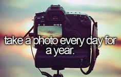 Take a photo every day for a year! Oh I am so going to do this starting the day of my surgery!!!! Then speed the frames up in a video!