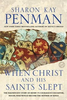 Sharon Kay Penman: When Christ and His Saints Slept  (Henry II & Eleanor of Aquitane, #1)