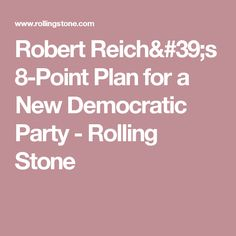 Robert Reich's 8-Point Plan for a New Democratic Party - Rolling Stone