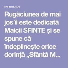 "Rugăciunea de mai jos îi este dedicată Maicii SFINTE și se spune că îndeplinește orice dorință ""Sfântă Maria, mă îndrept plin de încredere… Prayer Board, Good To Know, Knowing You, Food To Make, Diy And Crafts, Prayers, Spirituality, Mindfulness, Positivity"