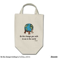 Be the change you wish to see in the world tote bag #quotes #ghandi #earthday