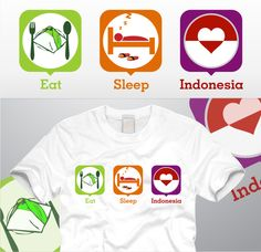 My idea for a t-shirt called: eat-sleep-Indonesia | Kementerian Desain Republik Indonesia