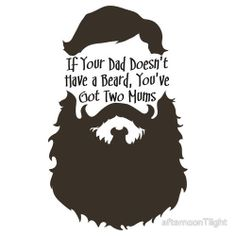 If your dad doesn't have a beard.... Haha
