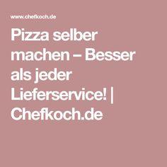 Pizza selber machen – Besser als jeder Lieferservice! | Chefkoch.de