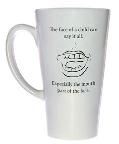 Face of a Child Can Say It All Coffee or Tea Mug, Latte Size