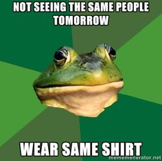 Foul Bachelor Frog gives sage advice. I totally do this.