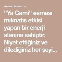 ''Ya Cami'' esması mıknatıs etkisi yapan bir enerji alanına sahiptir. Niyet ettiğiniz ve dilediğiniz her şeyi kolaylıkla hayatı...