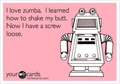 I love zumba. I learned how to shake my butt. Now I have a screw loose. - Zumba Shirts - Ideas of Zumba Shirt - I love zumba. I learned how to shake my butt. Now I have a screw loose. Someecards, Zumba Shirts, Zumba Quotes, Pilates For Beginners, Im Crazy, E Cards, I Laughed, Haha, Hilarious