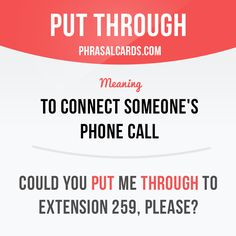 """Put through"" means ""to connect someone by phone"". Example: Could you put me…"