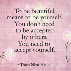 """""""To be beautiful means to be yourself.."""""""