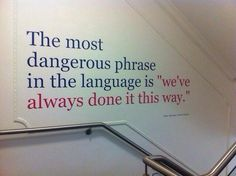 The most dangerous phrase in the language - Love of Life Quotes Great Quotes, Quotes To Live By, Me Quotes, Motivational Quotes, Inspirational Quotes, Inspire Quotes, The Words, Teacher Quotes, Education Quotes