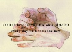 I fall in love just a little bit, every day, with someone new. Hozier
