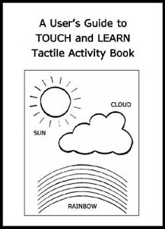 Touch and Learn Tactile Activity Book:  set of 23 tactile graphics to help teach shapes and concepts about the world.