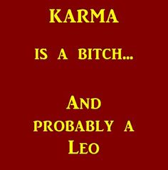 Probably...So don't mess with a Leo Woman