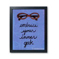 Embrace Your Inner Geek print with eyeglasses  geekery by claudine, $18.00