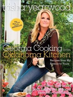 Georgia Cooking in an Oklahoma Kitchen: Recipes from My Family to Yours: Trisha Yearwood, Garth Brooks: 9780307381378: Amazon.com: Books