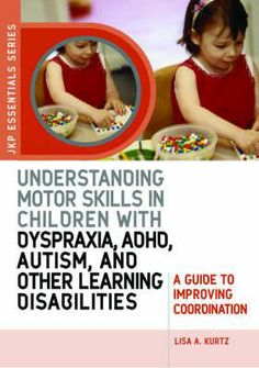 Understanding Motor Skills in Children with Dyspraxia, ADHD, Autism, and Other Learning Disabilities.  This book offers advice on how to recognize normal and abnormal motor development, when and how to seek help, and specific teaching strategies to help children with coordination difficulties succeed in the classroom, playground, and home. Located at Campbelltown campus library. #childstuddies #inclusiveeducation #learningdifficulties #motorskills