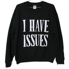 I Have Issues Sweatshirt Select Size by BurgerAndFriends on Etsy, $25.00
