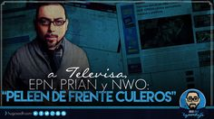 """Mensaje a Televisa, EPN, PRIAN y NWO: """"Peleen de frente CULEROS"""""""