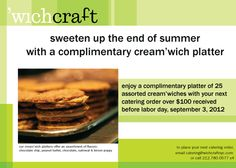 sweeten up the end of summer with a complimentary cream'wich plate with catering orders over 100 dollars received before labor day!