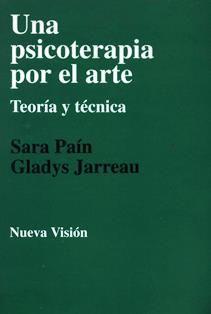 Una Psicoterapia por el arte : teoría y técnica / Sara Paín, Gladys Jarreau ; traducción de Clara Slavutzky. RC 489.A7 P17
