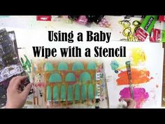 Using Baby Wipes and a Stencil. Video by Carolyn Dube using a stencil she designed for StencilGirl.