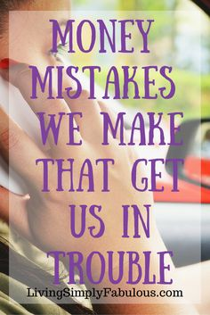 Money mistakes we make that tend to get us in financial trouble. What they are and how we can make changes.