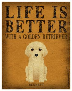 Life is Better with a Golden Retriever Art Print 11x14 - Custom Dog Print.  via Etsy I need this:)