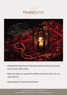 Celebrate the Holy Month of Ramadan with your friends and loved ones at Fraser Suites Doha  Relax and enjoy our special Iftar Buffet and Sohour from our a la carte selection.  Special Rates for Corporates and Groups  Promotion Valid - 10 July 2012 - 20 August 2012