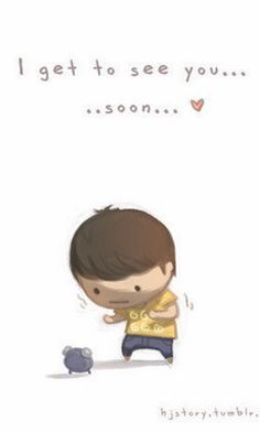 Love is... I get to see you... soon...♥