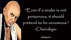 CHANAKYA QUOTES : Even if a snake is not poisonous, it should pretend to be venomous. Chanakya