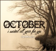 October I Waited All Year For You Graphic plus many other high quality Graphics for your Facebook profile at CafeMoms.com.